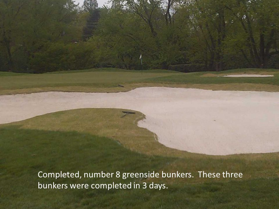 Completed, number 8 greenside bunkers. These three bunkers were completed in 3 days.
