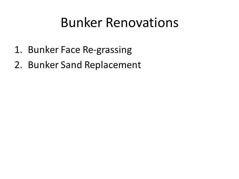 Bunker Renovations 1.Bunker Face Re-grassing 2.Bunker Sand Replacement