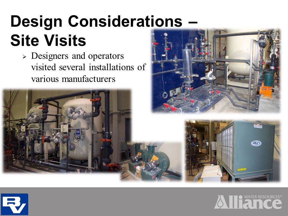 Design Considerations – Site Visits Designers and operators visited several installations of various manufacturers