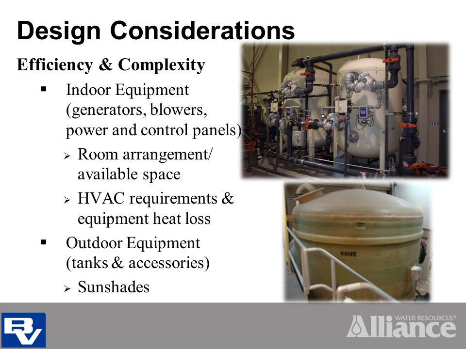 Design Considerations Efficiency & Complexity Indoor Equipment (generators, blowers, power and control panels) Room arrangement/ available space HVAC requirements & equipment heat loss Outdoor Equipment (tanks & accessories) Sunshades