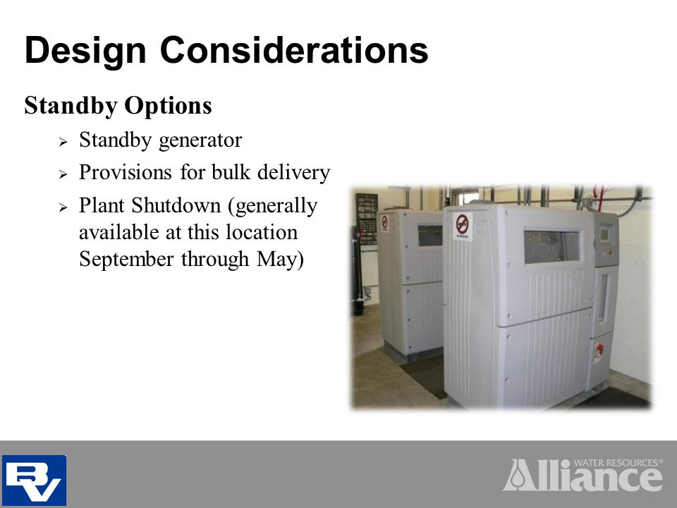 Design Considerations Standby Options Standby generator Provisions for bulk delivery Plant Shutdown (generally available at this location September through May)