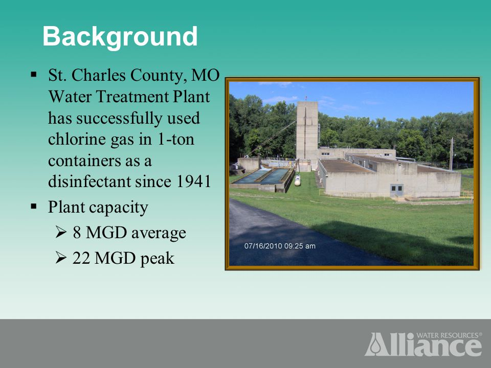 St. Charles County, MO Water Treatment Plant has successfully used chlorine gas in 1-ton containers as a disinfectant since 1941 Plant capacity 8 MGD