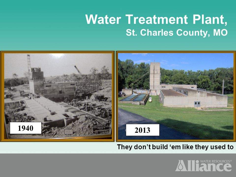 They dont build em like they used to Water Treatment Plant, St. Charles County, MO 1940 2013