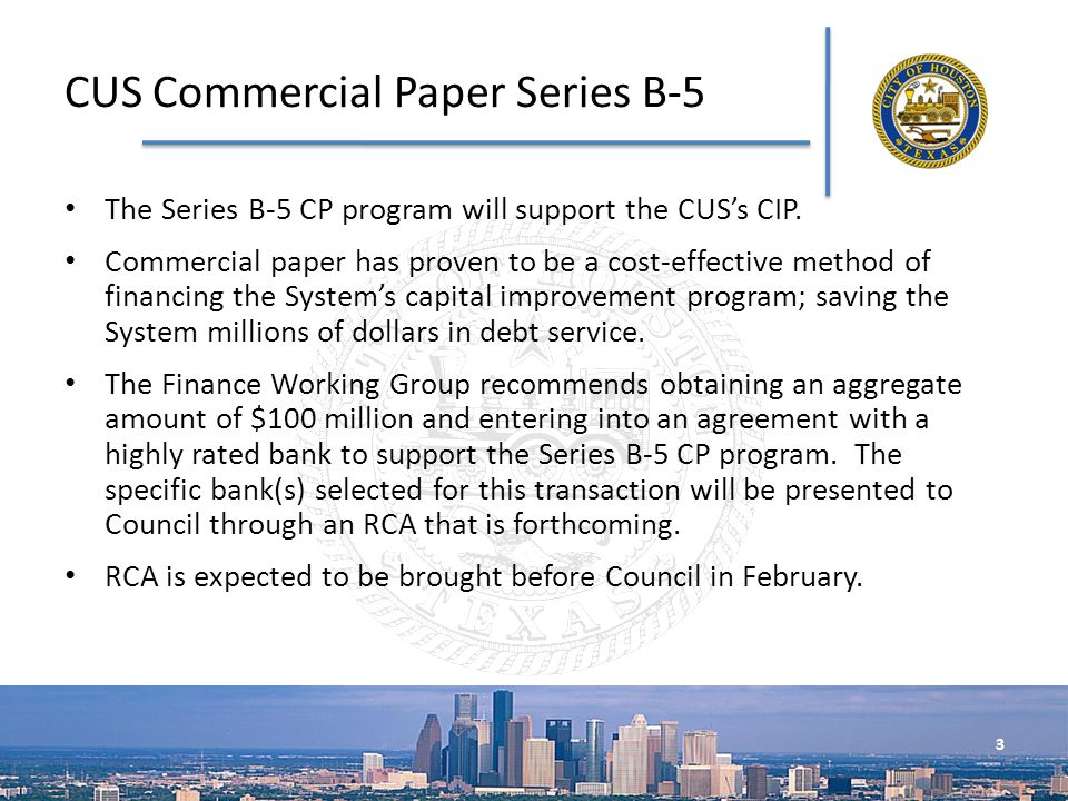 The Series B-5 CP program will support the CUSs CIP. Commercial paper has proven to be a cost-effective method of financing the Systems capital improv