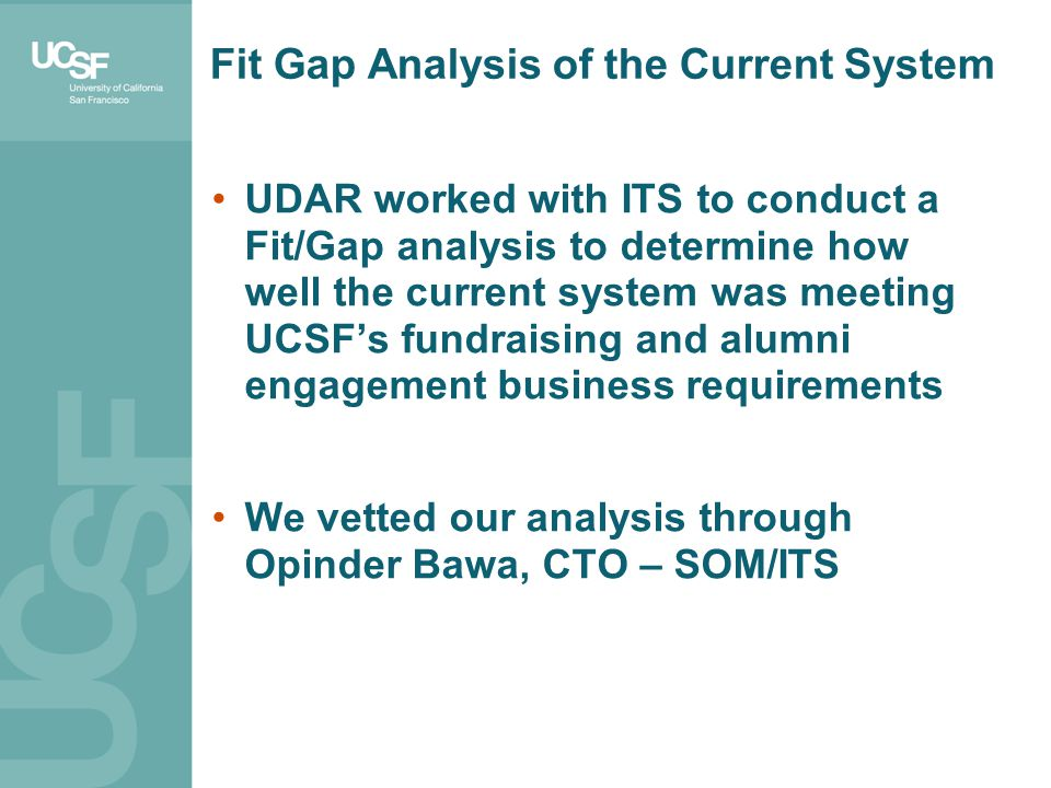 UDAR worked with ITS to conduct a Fit/Gap analysis to determine how well the current system was meeting UCSFs fundraising and alumni engagement busine