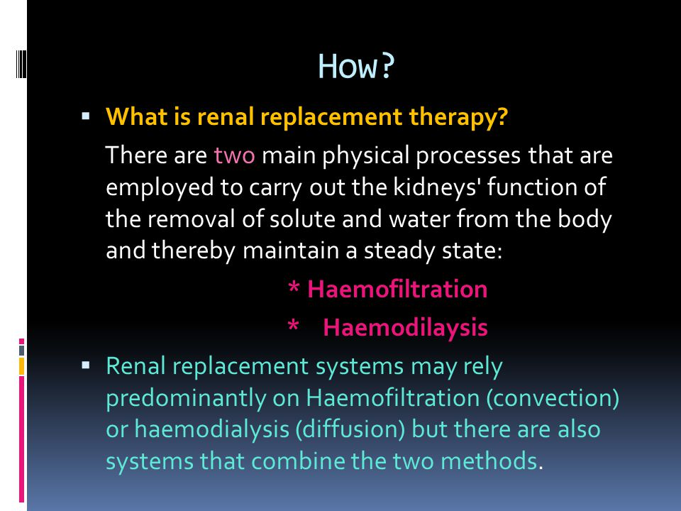 How? What is renal replacement therapy? There are two main physical processes that are employed to carry out the kidneys' function of the removal of s