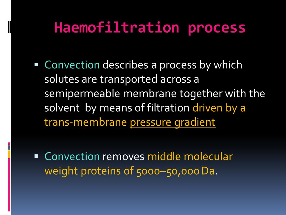 Haemofiltration process Convection describes a process by which solutes are transported across a semipermeable membrane together with the solvent by m