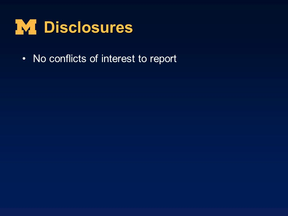 Disclosures No conflicts of interest to report