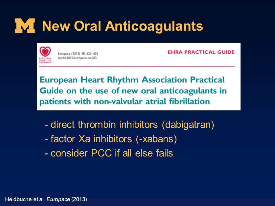 New Oral Anticoagulants Heidbuchel et al. Europace (2013) - direct thrombin inhibitors (dabigatran) - factor Xa inhibitors (-xabans) - consider PCC if