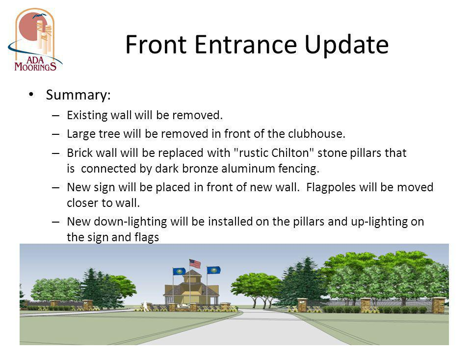 Front Entrance Update Summary: – Existing wall will be removed. – Large tree will be removed in front of the clubhouse. – Brick wall will be replaced