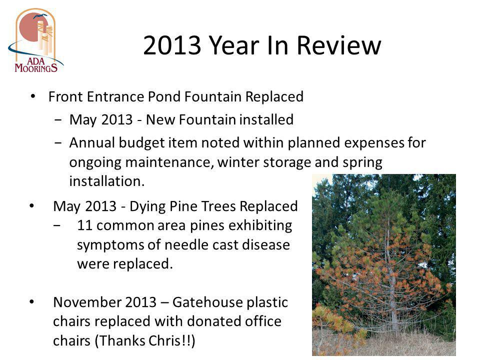2013 Year In Review Front Entrance Pond Fountain Replaced May 2013 - New Fountain installed Annual budget item noted within planned expenses for ongoi