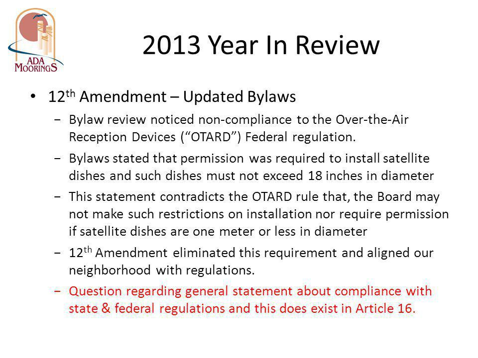2013 Year In Review 12 th Amendment – Updated Bylaws Bylaw review noticed non-compliance to the Over-the-Air Reception Devices (OTARD) Federal regulat
