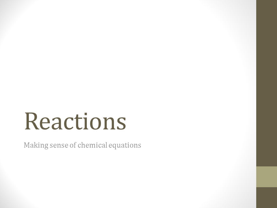 Types of Reactions There are millions of reactions, and we cannot remember them all.