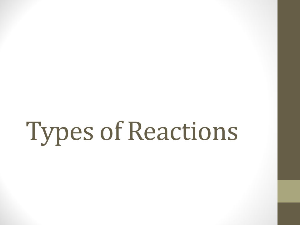 Type 1: Combination Combination reactions happen when 2 elements combine to make a compound (also called synthesis).