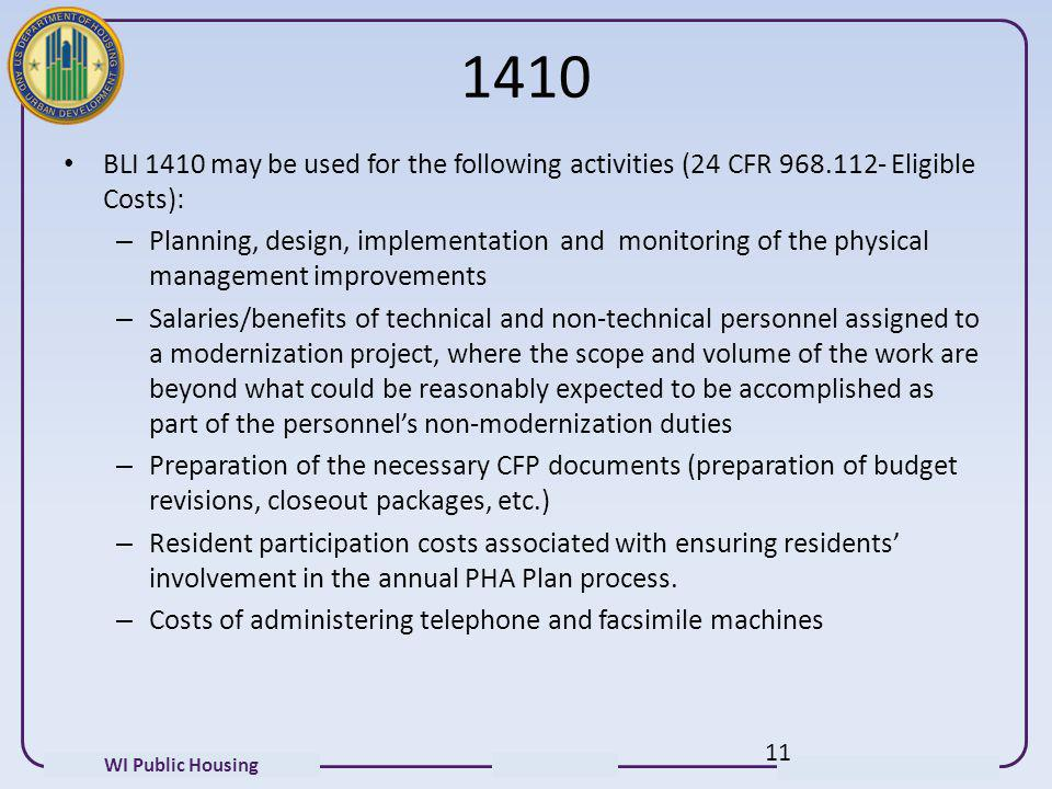 WI Public Housing 1410 BLI 1410 may be used for the following activities (24 CFR 968.112- Eligible Costs): – Planning, design, implementation and moni