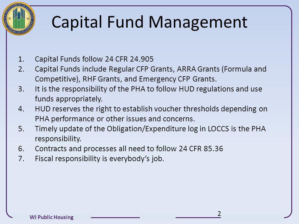 WI Public Housing Capital Fund Management 1.Capital Funds follow 24 CFR 24.905 2.Capital Funds include Regular CFP Grants, ARRA Grants (Formula and Co
