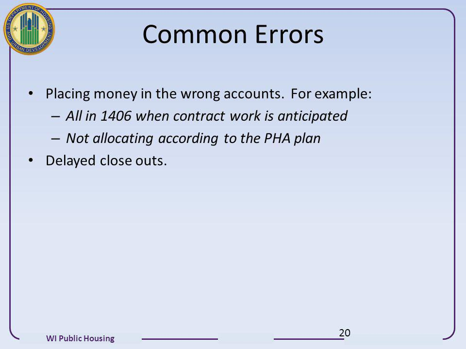 WI Public Housing Common Errors Placing money in the wrong accounts. For example: – All in 1406 when contract work is anticipated – Not allocating acc