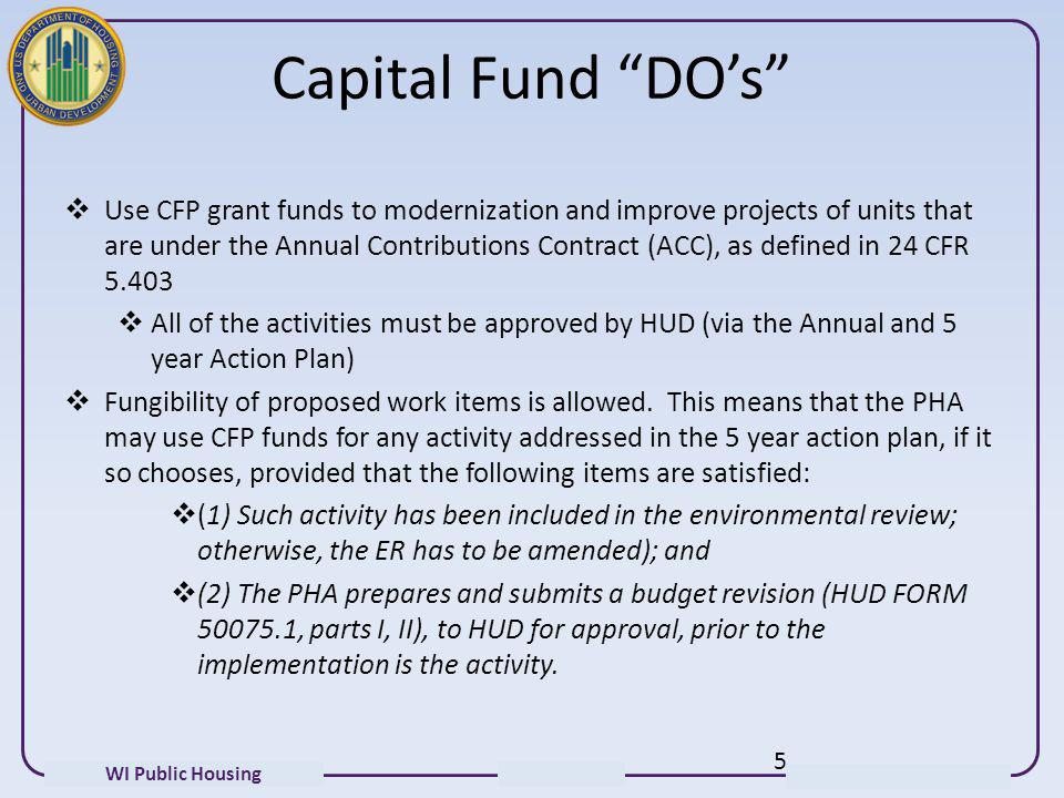 WI Public Housing Capital Fund DOs Use CFP grant funds to modernization and improve projects of units that are under the Annual Contributions Contract