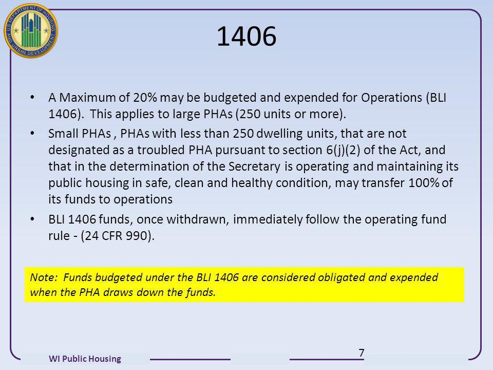 WI Public Housing 1406 A Maximum of 20% may be budgeted and expended for Operations (BLI 1406). This applies to large PHAs (250 units or more). Small