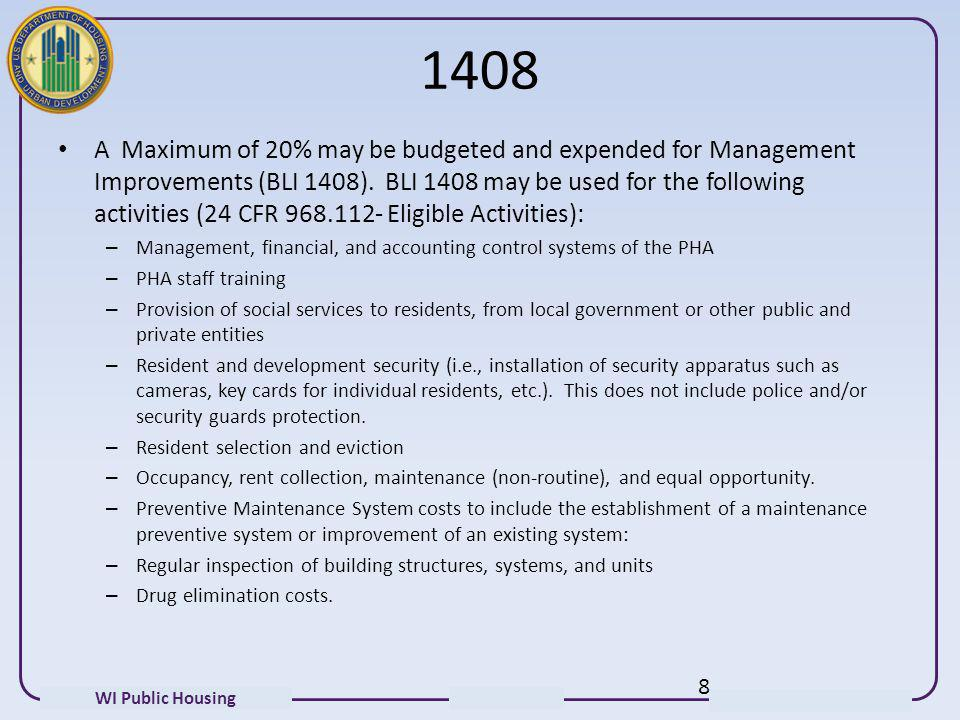 WI Public Housing 1408 A Maximum of 20% may be budgeted and expended for Management Improvements (BLI 1408). BLI 1408 may be used for the following ac