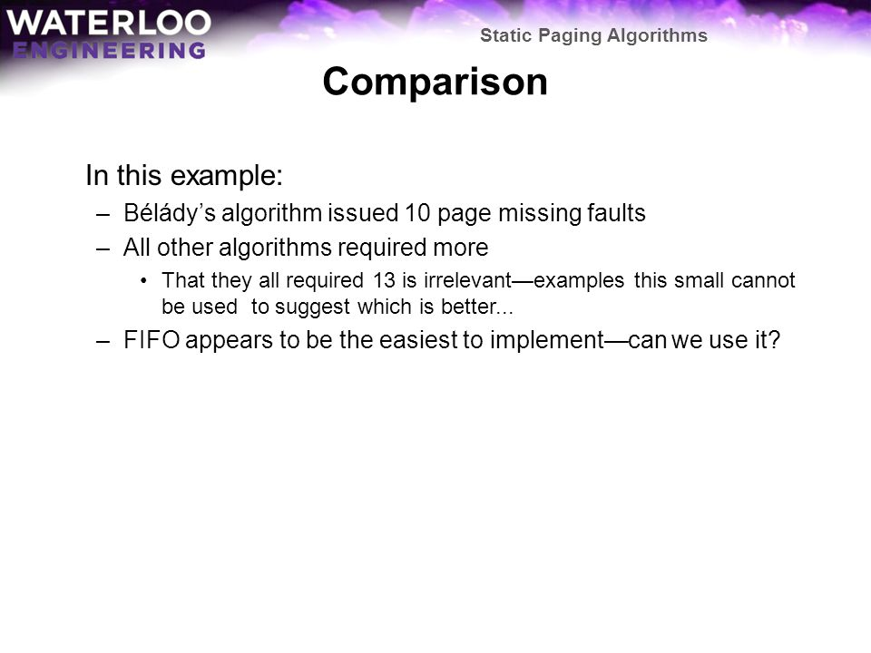 Comparison In this example: –Béládys algorithm issued 10 page missing faults –All other algorithms required more That they all required 13 is irreleva