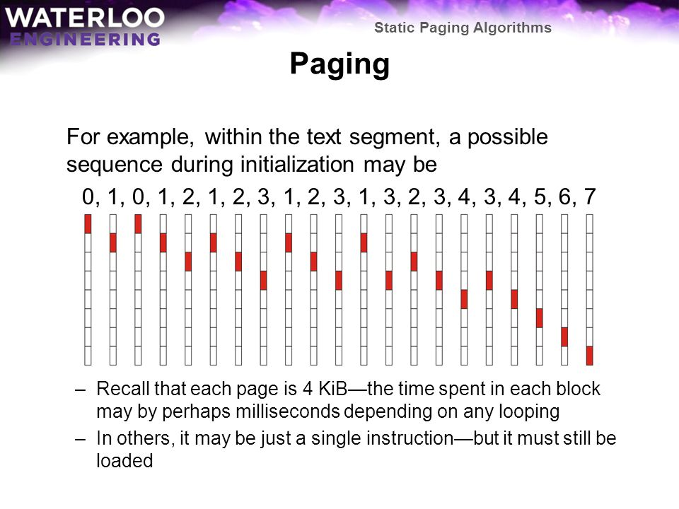Paging For example, within the text segment, a possible sequence during initialization may be 0, 1, 0, 1, 2, 1, 2, 3, 1, 2, 3, 1, 3, 2, 3, 4, 3, 4, 5,
