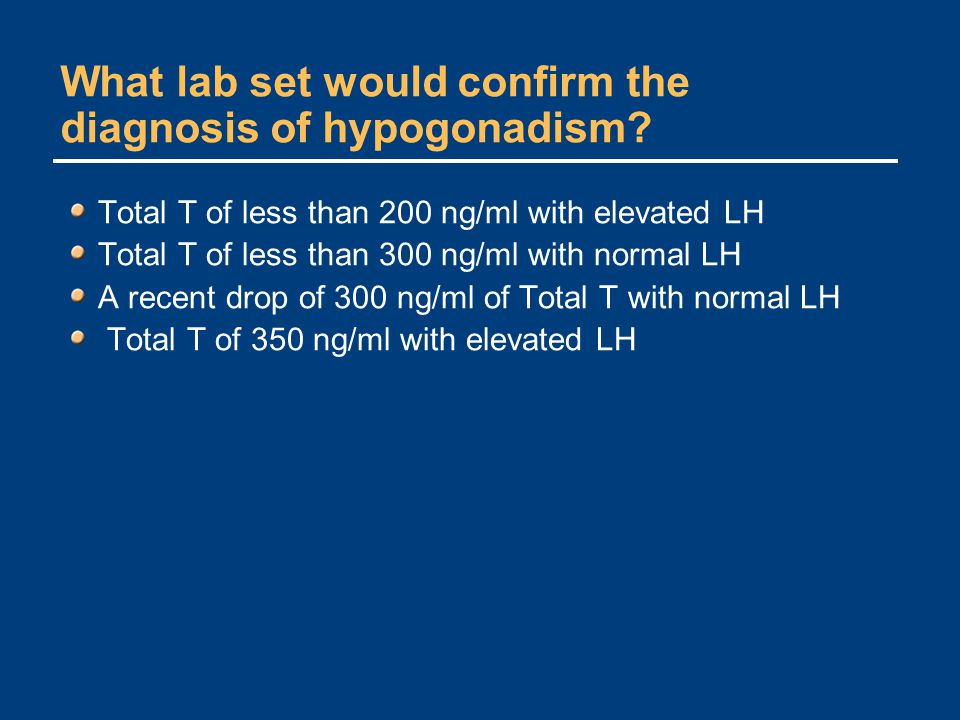 What lab set would confirm the diagnosis of hypogonadism.