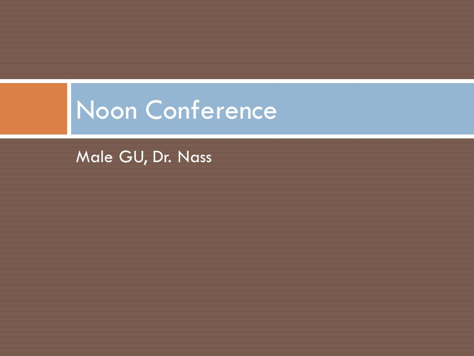 Male GU, Dr. Nass Noon Conference