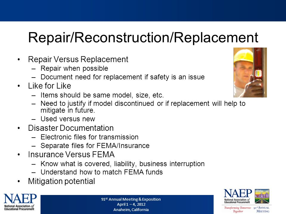 91 st Annual Meeting & Exposition April 1 – 4, 2012 Anaheim, California Repair/Reconstruction/Replacement Formal and Informal Bid Processes –Compare your policies/procedures to FEMA, insurance, etc.