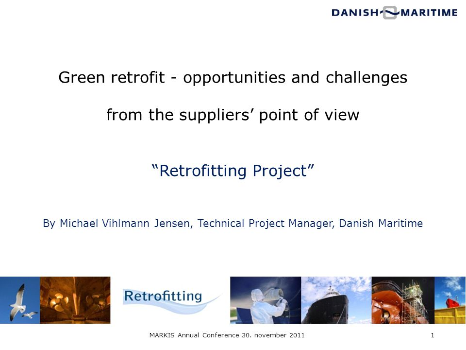 Green retrofit - opportunities and challenges from the suppliers point of view Retrofitting Project By Michael Vihlmann Jensen, Technical Project Mana