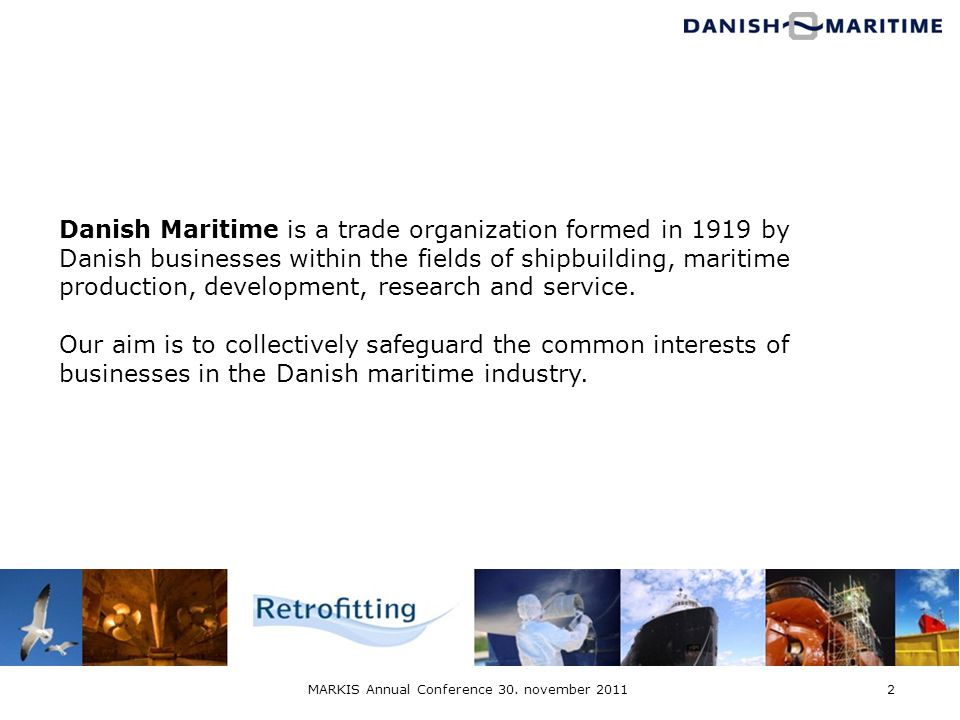 Danish Maritime is a trade organization formed in 1919 by Danish businesses within the fields of shipbuilding, maritime production, development, resea