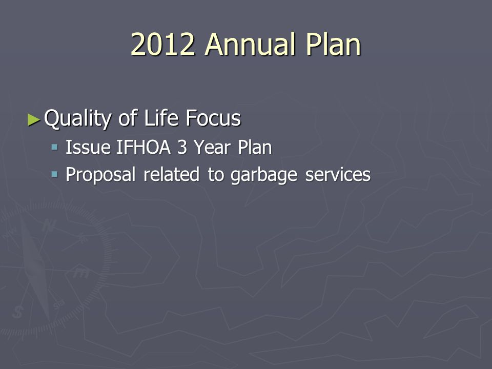 2012 Annual Plan Quality of Life Focus Quality of Life Focus Issue IFHOA 3 Year Plan Issue IFHOA 3 Year Plan Proposal related to garbage services Proposal related to garbage services