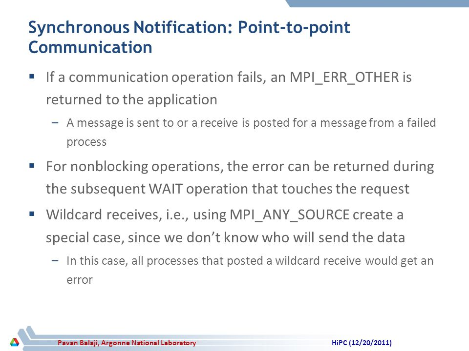 Pavan Balaji, Argonne National Laboratory Synchronous Notification: Point-to-point Communication If a communication operation fails, an MPI_ERR_OTHER