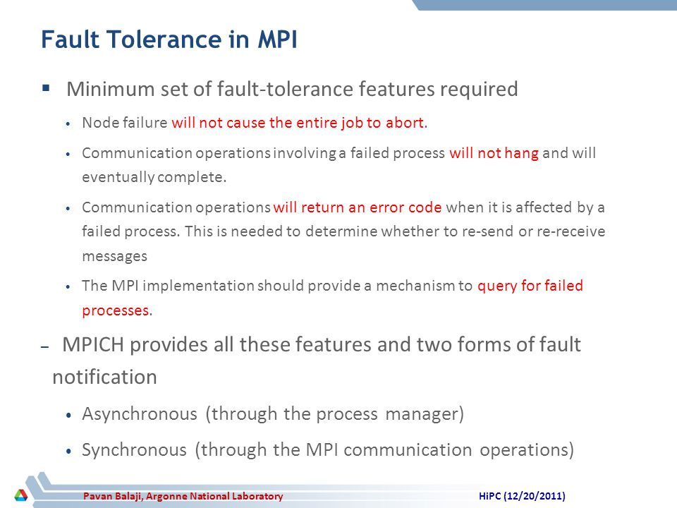 Pavan Balaji, Argonne National Laboratory Fault Tolerance in MPI Minimum set of fault-tolerance features required Node failure will not cause the entire job to abort.