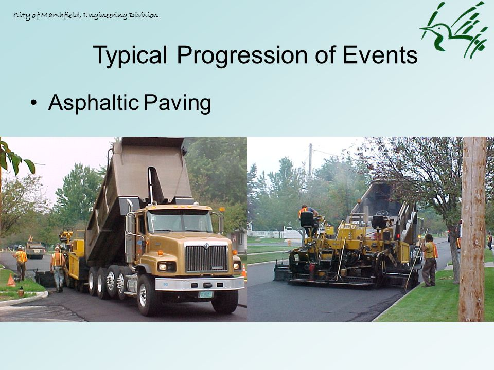 Asphaltic Paving City of Marshfield, Engineering Division Typical Progression of Events