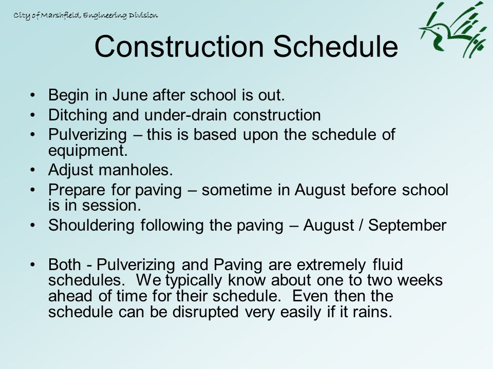 Construction Schedule Begin in June after school is out. Ditching and under-drain construction Pulverizing – this is based upon the schedule of equipm