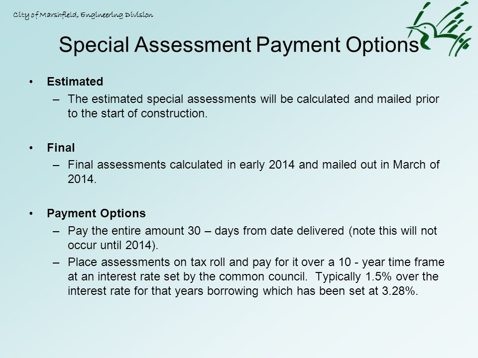 Special Assessment Payment Options Estimated –The estimated special assessments will be calculated and mailed prior to the start of construction. Fina