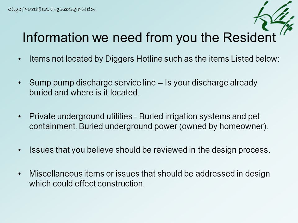Information we need from you the Resident Items not located by Diggers Hotline such as the items Listed below: Sump pump discharge service line – Is y