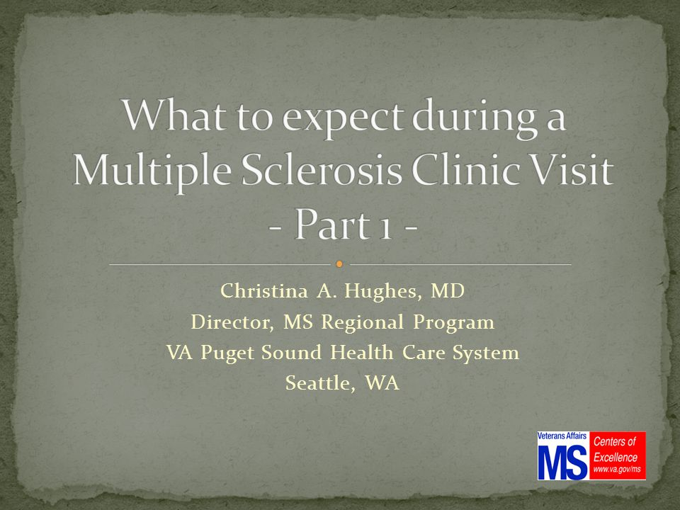 Christina A. Hughes, MD Director, MS Regional Program VA Puget Sound Health Care System Seattle, WA