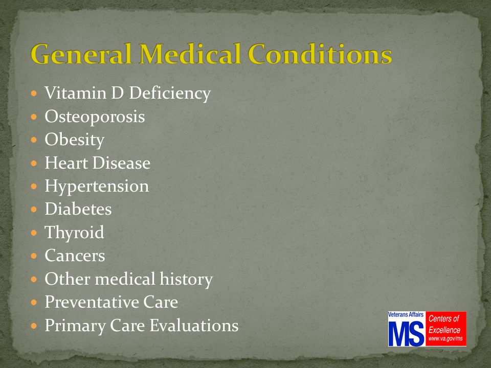 Vitamin D Deficiency Osteoporosis Obesity Heart Disease Hypertension Diabetes Thyroid Cancers Other medical history Preventative Care Primary Care Evaluations