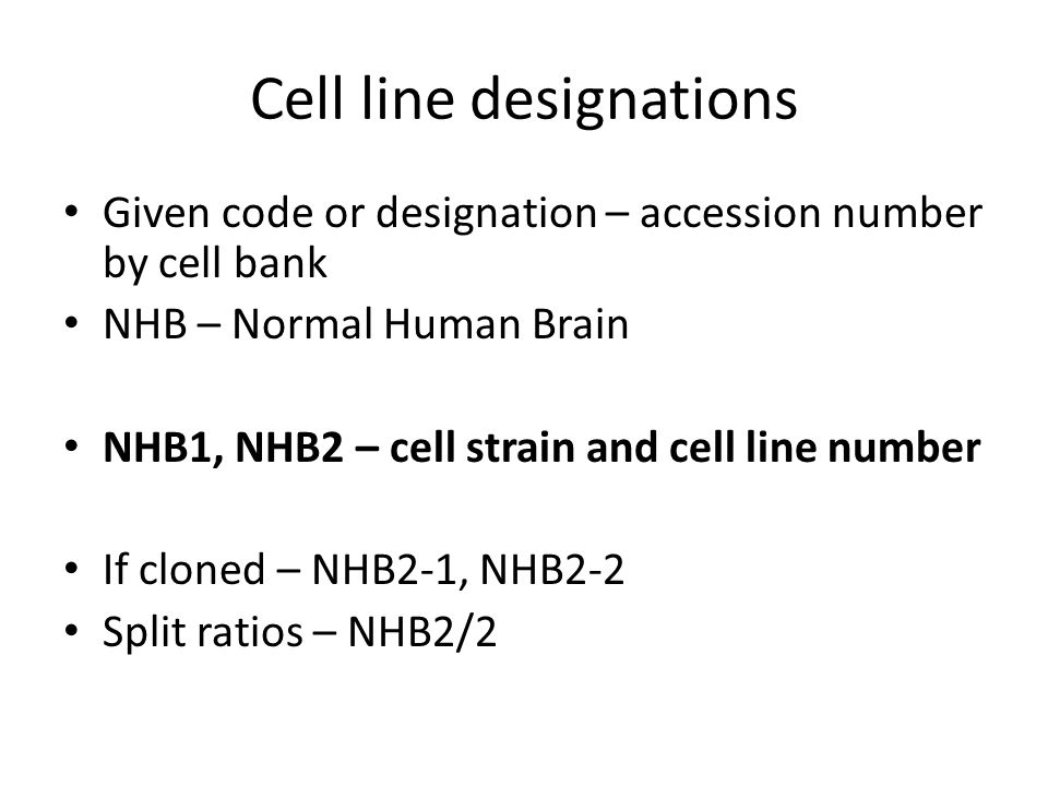 Cell line designations Given code or designation – accession number by cell bank NHB – Normal Human Brain NHB1, NHB2 – cell strain and cell line numbe