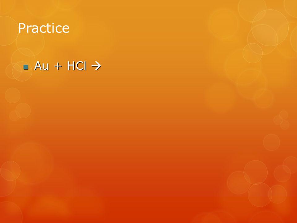 Practice Au + HCl Au + HCl