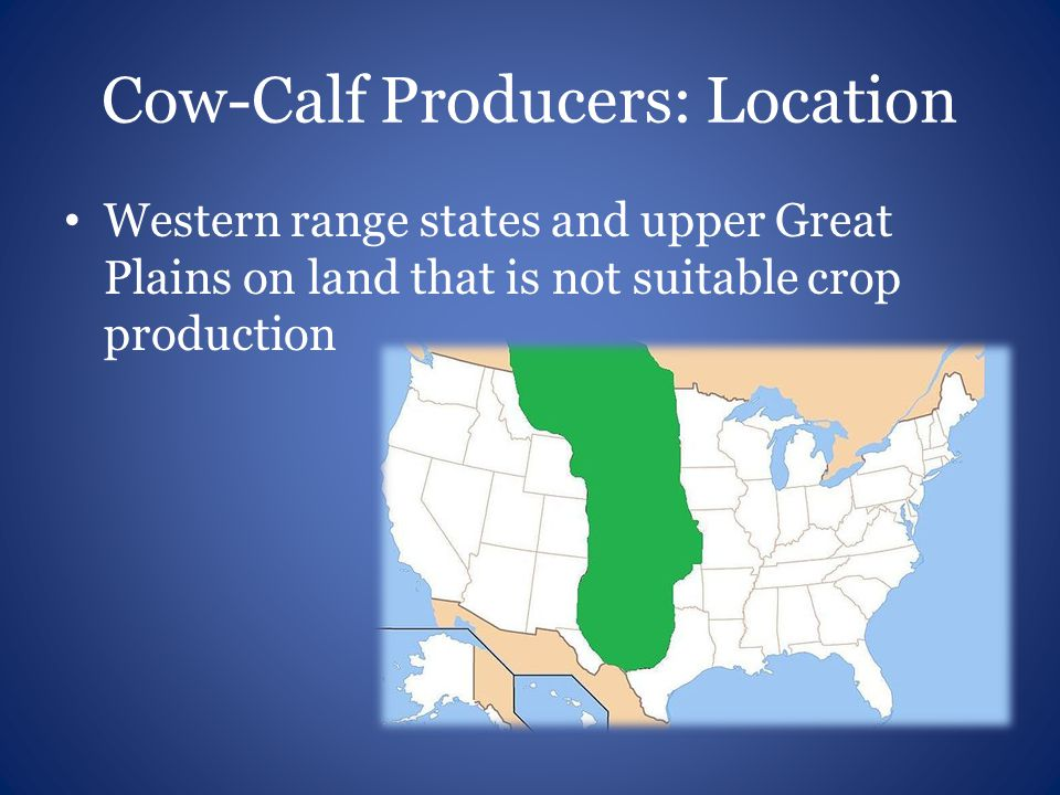 Cow-Calf Producers: Location Western range states and upper Great Plains on land that is not suitable crop production