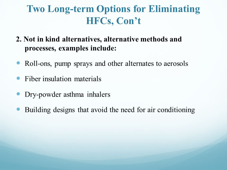 Current and Potential Low-GWP alternatives-Air Conditioning Heat Pumps: CO2, ammonia, hydrocarbons Unitary AC (ducted and non-ducted): hydrocarbons, CO2 combined systems Window units: hydrocarbons and CO2 Packaged Terminal AC: hydrocarbons, ammonia and CO2 Chillers: Ammonia and hydrocarbons