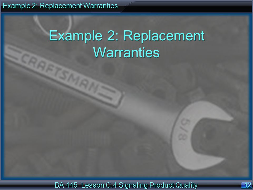 12 BA 445 Lesson C.4 Signaling Product Quality Example 2: Replacement Warranties
