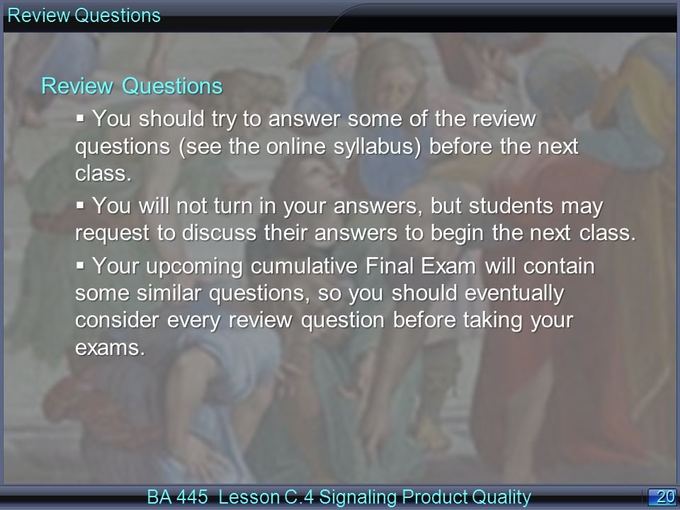 20 Review Questions BA 445 Lesson C.4 Signaling Product Quality Review Questions You should try to answer some of the review questions (see the online syllabus) before the next class.