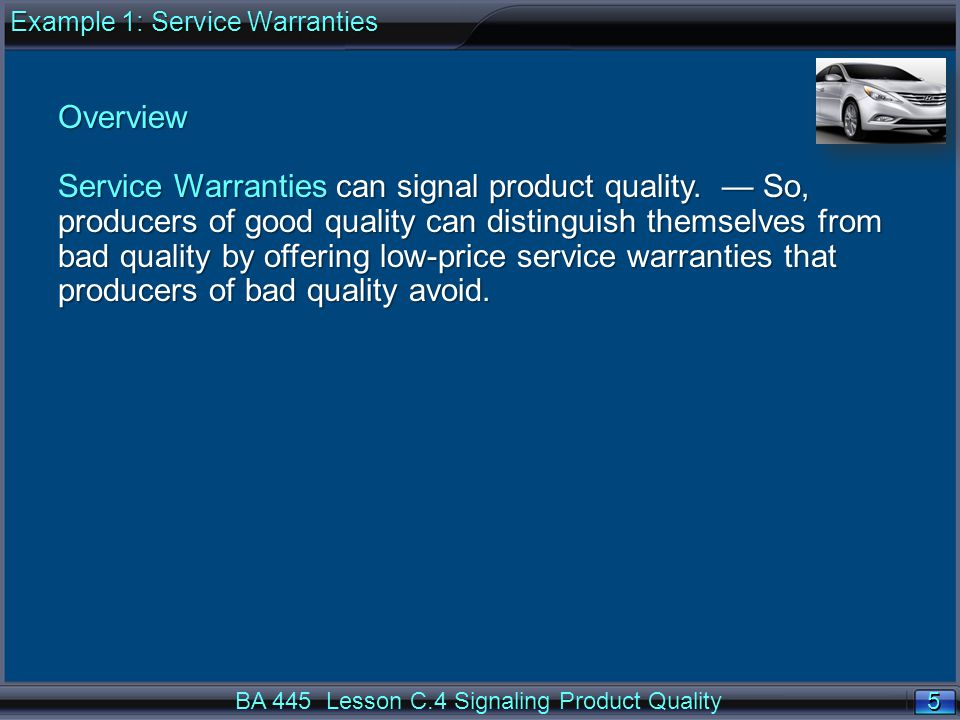5 5 BA 445 Lesson C.4 Signaling Product Quality Overview Service Warranties can signal product quality.