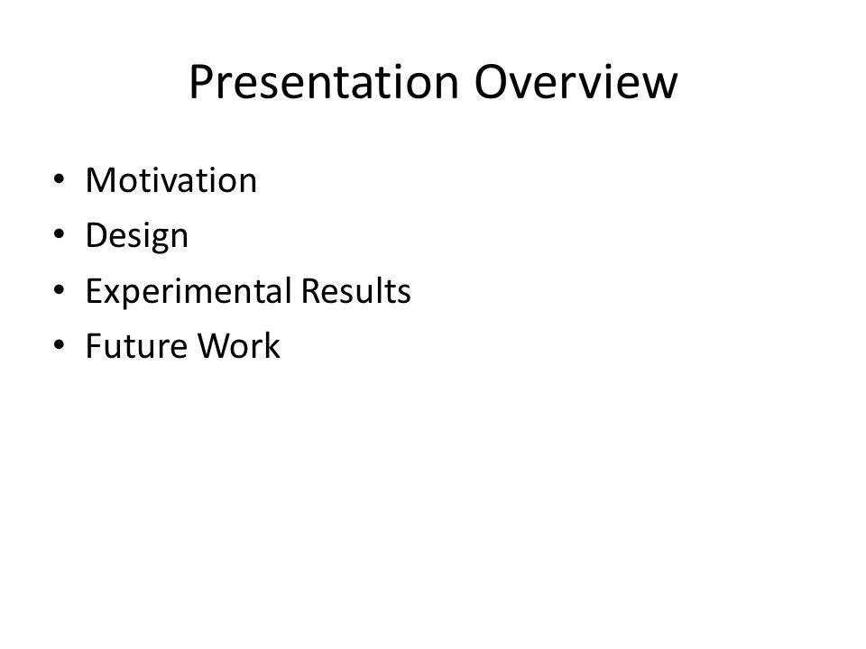 Presentation Overview Motivation Design Experimental Results Future Work