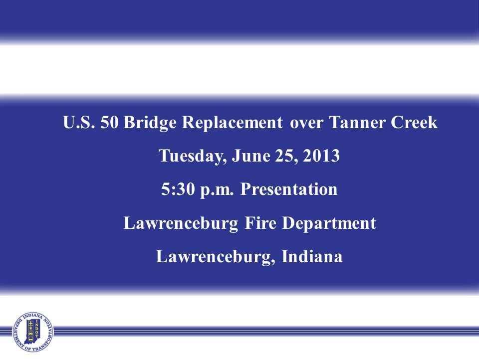 U.S. 50 Bridge Replacement over Tanner Creek Tuesday, June 25, 2013 5:30 p.m.
