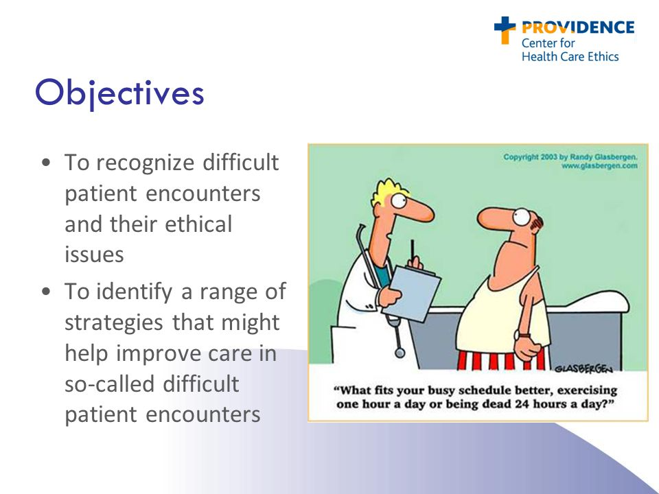 Difficult Patient Encounters: When to ask for an ethics consult.